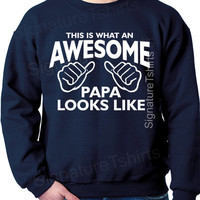 This is what an awesome PAPA looks like, Mens Sweatshirt, Gift for Papa, New Grandparent gift, Christmas Gift, Papa dad sweater, new grandpa
