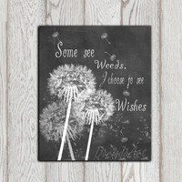 Dandelion quote Chalkboard printable dandelion wall decor Poster print Some see weeds I choose to see wishes Inspirational INSTANT DOWNLOAD