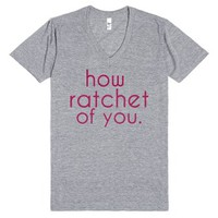 How Ratchet Of You-Unisex Athletic Grey T-Shirt