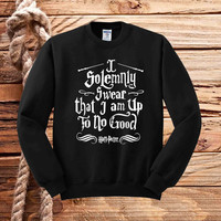 I Solemnly Swear that I am Up To No Good sweater unisex adults