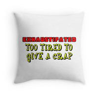 EXHAUSTIPATED TOO TIRED TO GIVE A CRAP