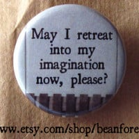 retreat into my imagination  pinback button badge by beanforest