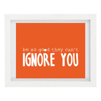 Be So Good They Can't Ignore You, Inspirational Quote, Positive Quote, Typography Print, Modern Home Decor, Orange, 8 x 10 Print