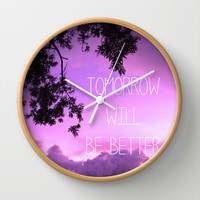 Tomorrow will be better! Wall Clock by Louise Machado