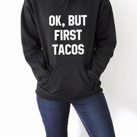 Ok But First Tacos Hoodie Unisex slogan womens cute sassy fashion sweatshirt  siytshirt lunch time party girl tacotime hoody
