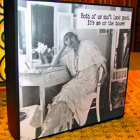 Vintage Photo Painted box sign black Reads Both of us can't look good. It's me or the house