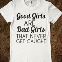 Supermarket: Good Girls Are Bad Girls That Never Get Caught T-Shirt from Glamfoxx Shirts