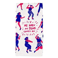 Me When My Song Comes On Screen-Printed Dish Towel in Dancing Girls