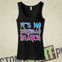 It's My Birthday Biatch - Bitch - Tank - T-Shirt - Tee - Shirt - Funny - Humor - Birthday - Gift for Her - Her Birthday - Gift for Friend