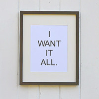 I Want It All Typography Print Wall Decor