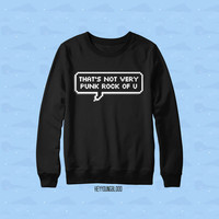 That's Not Very Punk Rock Of You Sweater