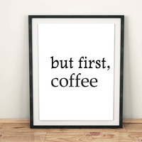 """Motivational Printable wall quotes quotes posters printable art wall decor inspirational Quote """"but first coffee"""" Typography font DOWNLOAD"""