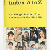 Index A To Z: Art, Design, Fashion, Film And Music In The Indie Era By Bob Nickas, Bruce LaBruce, Peter Halley and Wendy Vogel - Assorted One
