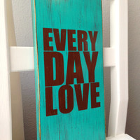 Every Day Love - Rustic Distressed Typography Wooden Sign Living Room Family Room Kitchen Decor Modern Wall Decor