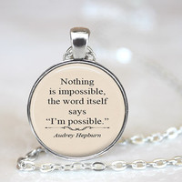 Nothing is impossible, Audrey Hepburn Quote, Inspirational Quote, Audrey Hepburn, Quote Jewelry, Quote Pendant, Motivational Quote