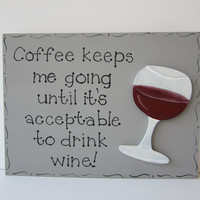 """Hand Painted Wooden Gray Funny Wine Sign, """"Coffee keeps me going until it's acceptable to drink wine."""""""