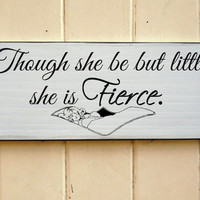 Though She Be But Little Shakespeare Quote Sign