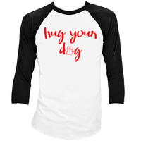 Hug Your Dog Raglan