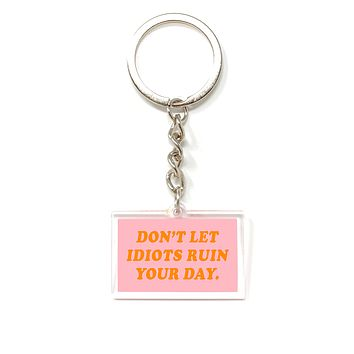 Don't Let Idiots Ruin Your Day Keychain