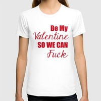 Be My Valentine T-shirt by Raunchy Ass Tees   Society6