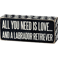 All You Need Is Love... And A ... Mini Wood Box Sign - Black & White 6-in x 2-in (Labrador Retriever)