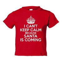 I can't Keep Calm SANTA IS COMING Infant Toddler Youth T Shirt Makes Great Holiday Shirt Unisex Fit Can't Keep Calm Santa Is Coming