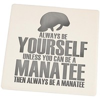 Always Be Yourself Manatee Set of 4 Square Sandstone Coasters