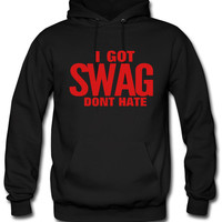 I GOT SWAG DON'T HATE hoodie