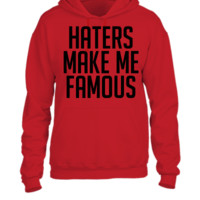 Haters Make Me Famous - UNISEX HOODIE