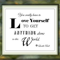 DIGITAL File Lucille Ball Graphic Quote - You Have to Love Yourself for Wall Art & Card Making