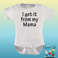 I Get It From My Mama Funny Baby Bodysuit or Toddler Tee, Baby Boy Clothes, Baby Girl Clothes, Gender Neutral