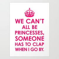 We Can't All Be Princesses (Bright Pink) Art Print by CreativeAngel   Society6