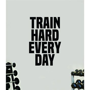 Train Hard Every Day Decal Sticker Wall Vinyl Art Wall Bedroom Room Home Decor Inspirational Motivational Teen Sports Gym Fitness Health Last Name Personalized Customized