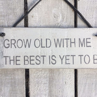 Wedding sign. Grow old with me. Gift Fiancé Girlfriend. Engagement Gift. Wedding Decor Gift.