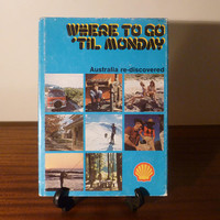 "Vintage 1977 First Edition Book""Where To Go 'Til Monday"" Tour Guide by Shell Service Stations, Australia / Retro Hard Back with Dust Jacket"