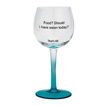 Food - Should I Have Eaten Today Stemmed Wine Glass