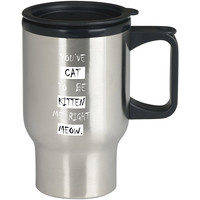 You ve Cat to be Kitten Me Right Meow For Stainless Travel Mug *
