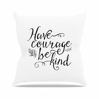 """Noonday Designs """"Have Courage And Be Kind"""" Black White Outdoor Throw Pillow"""