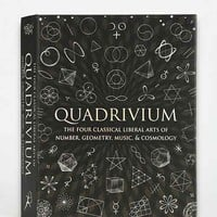 Quadrivium: The Four Classical Liberal Arts of Number, Geometry, Music, & Cosmology By Miranda Lundy, Anthony Ashton, Dr. Jason Martineau, Daud