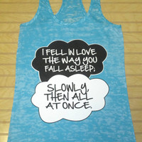 Burnout Racerback Tank Top I Fell In Love The Way You Fall Asleep The Fault In Our Stars