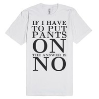 Pants on answer is no tee t shirt-Unisex White T-Shirt