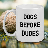 Dogs Before Dudes Mug, Tea Mug, Coffee Mug