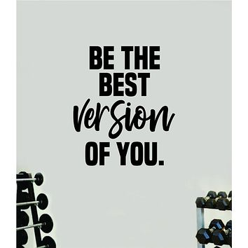 Be The Best Version Of You Wall Decal Sticker Vinyl Art Wall Bedroom Home Decor Inspirational Motivational Teen Sports Gym Fitness Health Girls Train Beast Lift