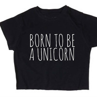Born To Be A Unicorn Crop Top